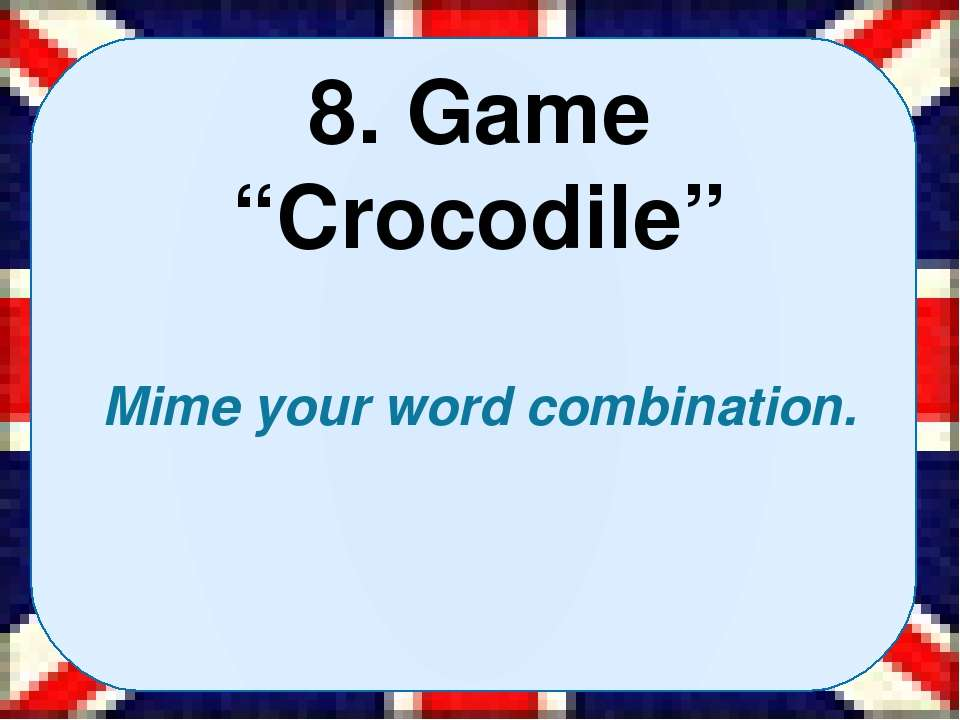 "8. Game ""Crocodile"" Mime your word combination."