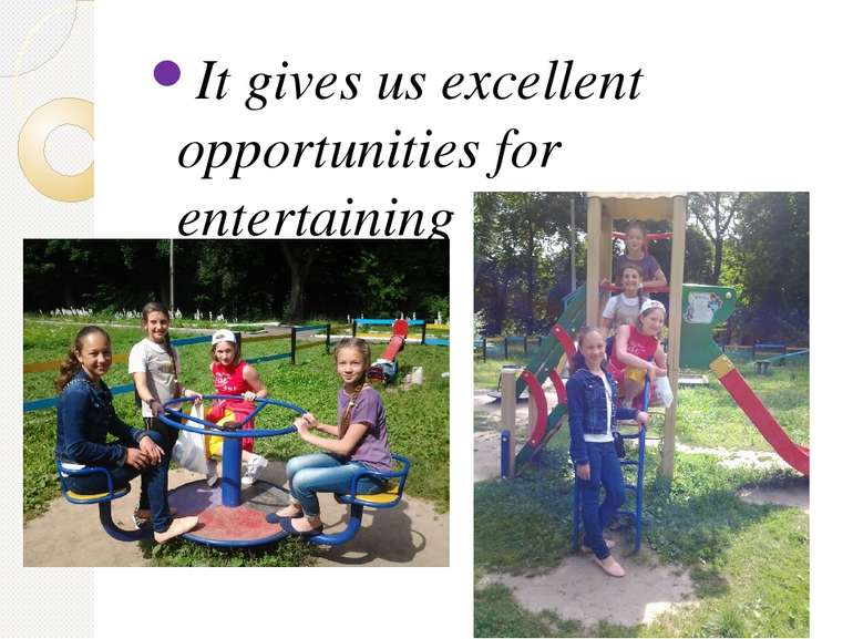 It gives us excellent opportunities for entertaining