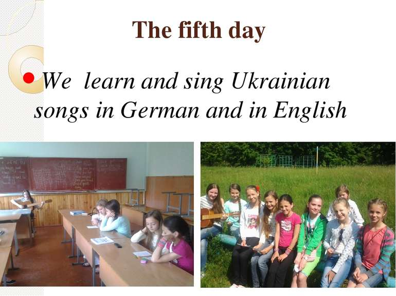 The fifth day We learn and sing Ukrainian songs in German and in English