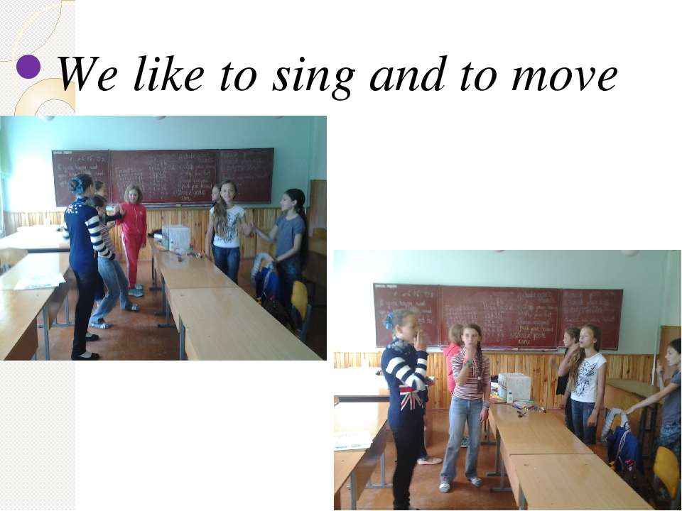 We like to sing and to move