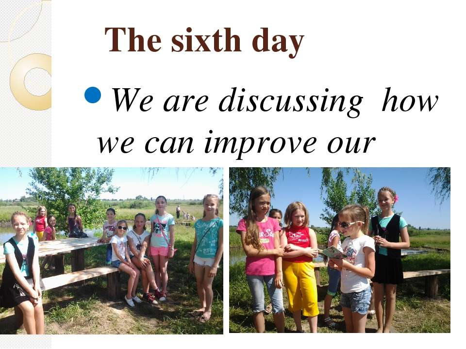 The sixth day We are discussing how we can improve our town