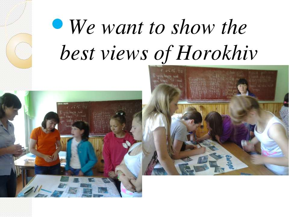 We want to show the best views of Horokhiv