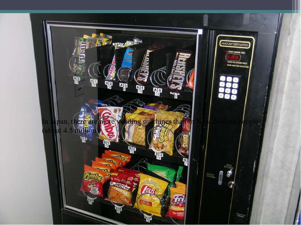 In Japan, there are more vending machines than in New Zealand people (about 4...