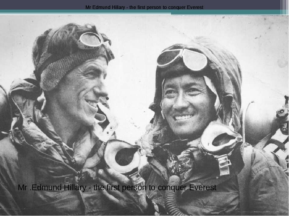 Mr Edmund Hillary - the first person to conquer Everest Mr Edmund Hillary - t...