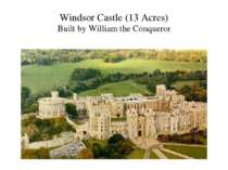Windsor Castle (13 Acres) Built by William the Conqueror