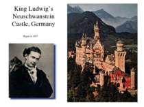 King Ludwig's Neuschwanstein Castle, Germany Begun in 1869