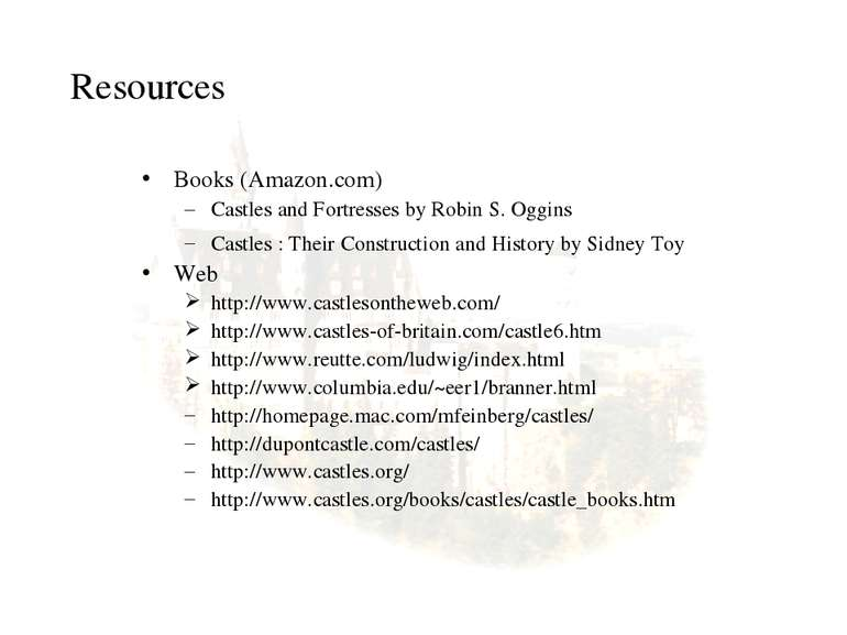 Resources Books (Amazon.com) Castles and Fortresses by Robin S. Oggins Castle...