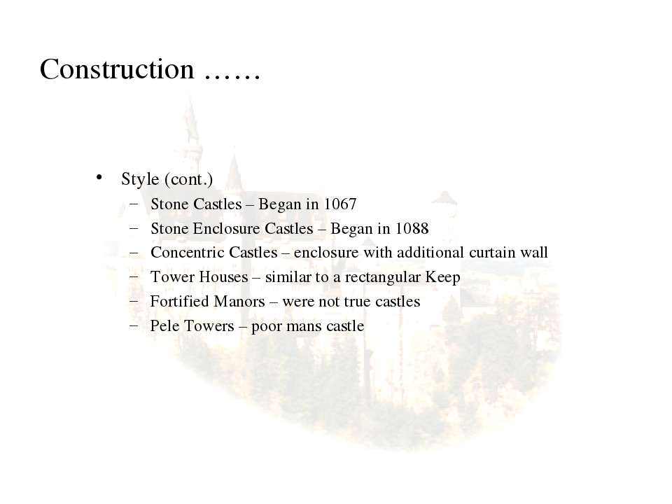 Construction …… Style (cont.) Stone Castles – Began in 1067 Stone Enclosure C...