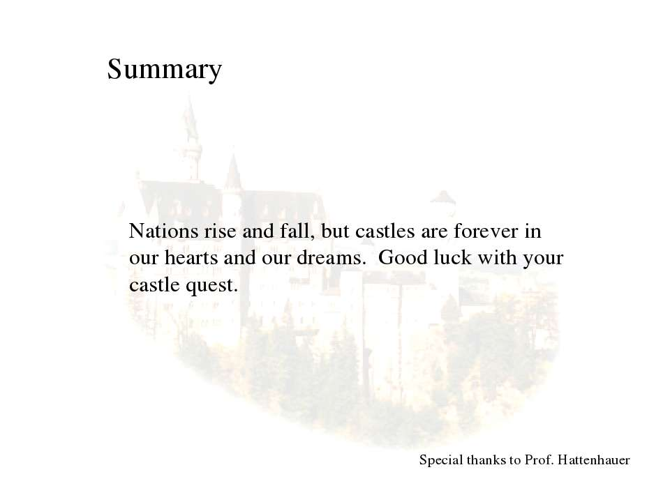 Summary Special thanks to Prof. Hattenhauer Nations rise and fall, but castle...