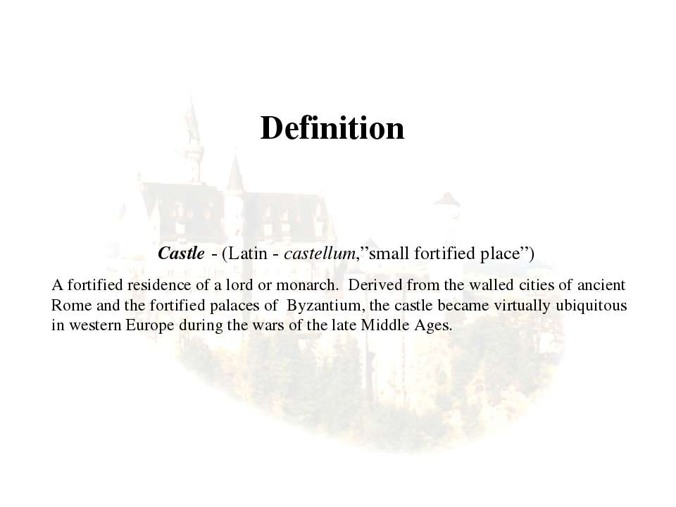 """Definition Castle - (Latin - castellum,""""small fortified place"""") A fortified r..."""
