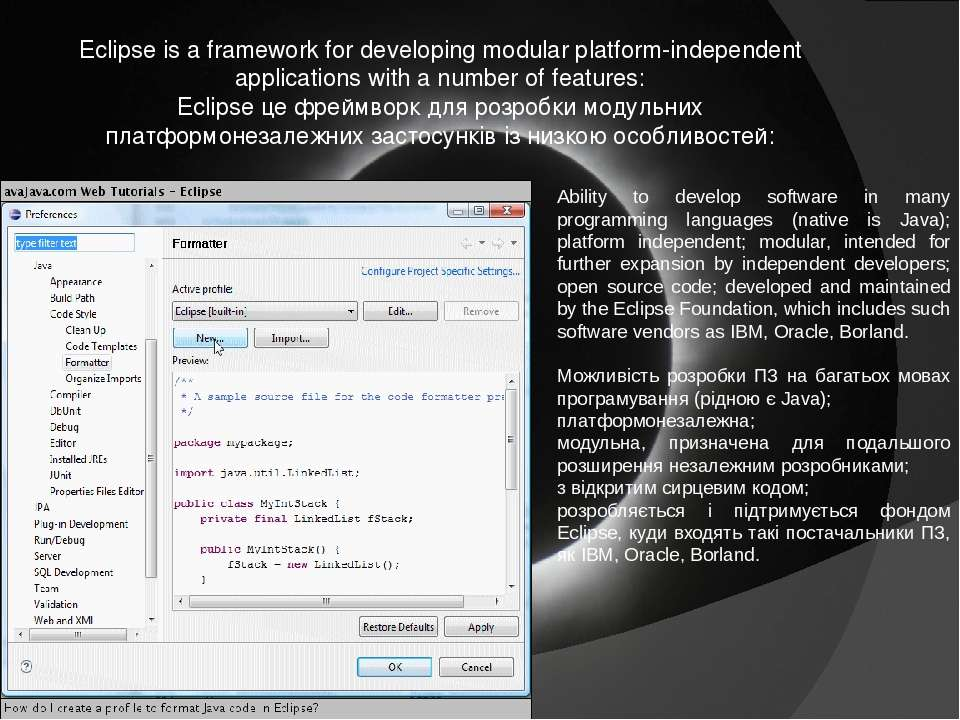 Eclipse is a framework for developing modular platform-independent applicatio...