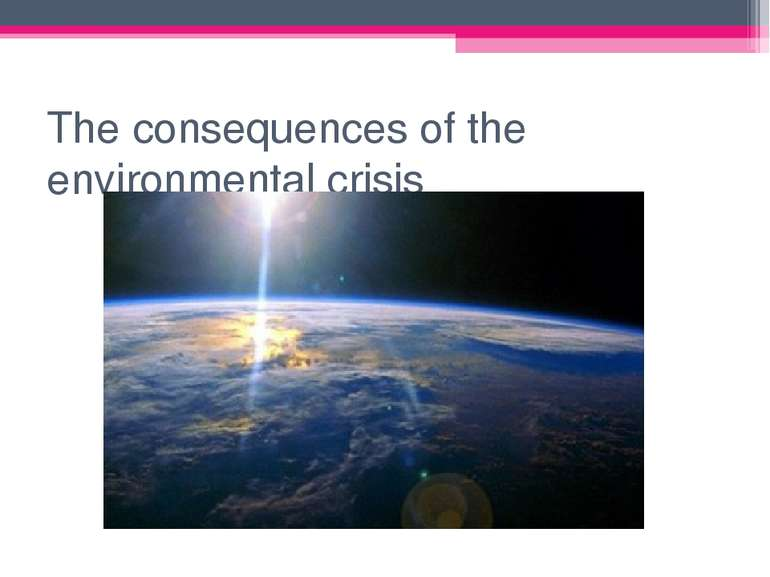 The consequences of the environmental crisis