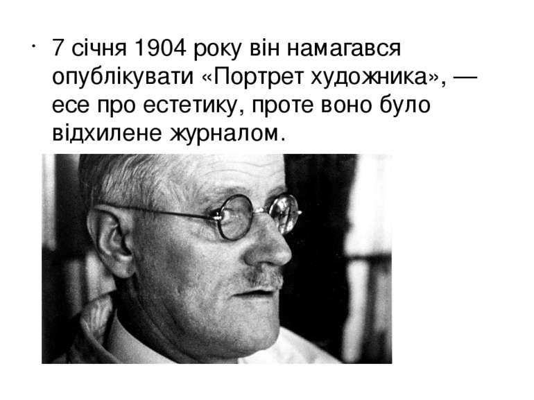 7 січня 1904 року він намагався опублікувати «Портрет художника»,— есе прое...