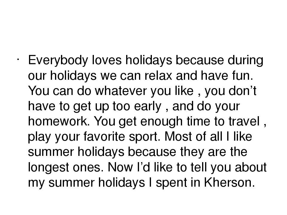 Everybody loves holidays because during our holidays we can relax and have fu...