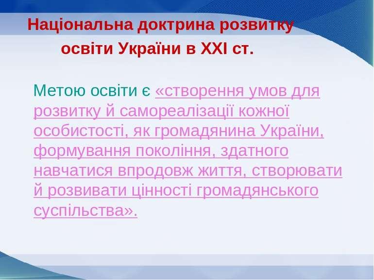 Національна доктрина розвитку освіти України в ХХІ ст. Метою освіти є «створе...