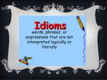 FOLK IDIOMS It is the oldest group of idioms. « The grass is always greener o...