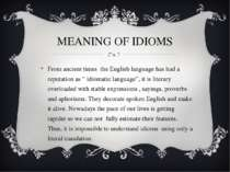 MEANING OF IDIOMS From ancient times the English language has had a reputatio...
