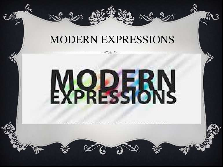 MODERN EXPRESSIONS Examples of idioms are « Butterflies in the stomach» and «...