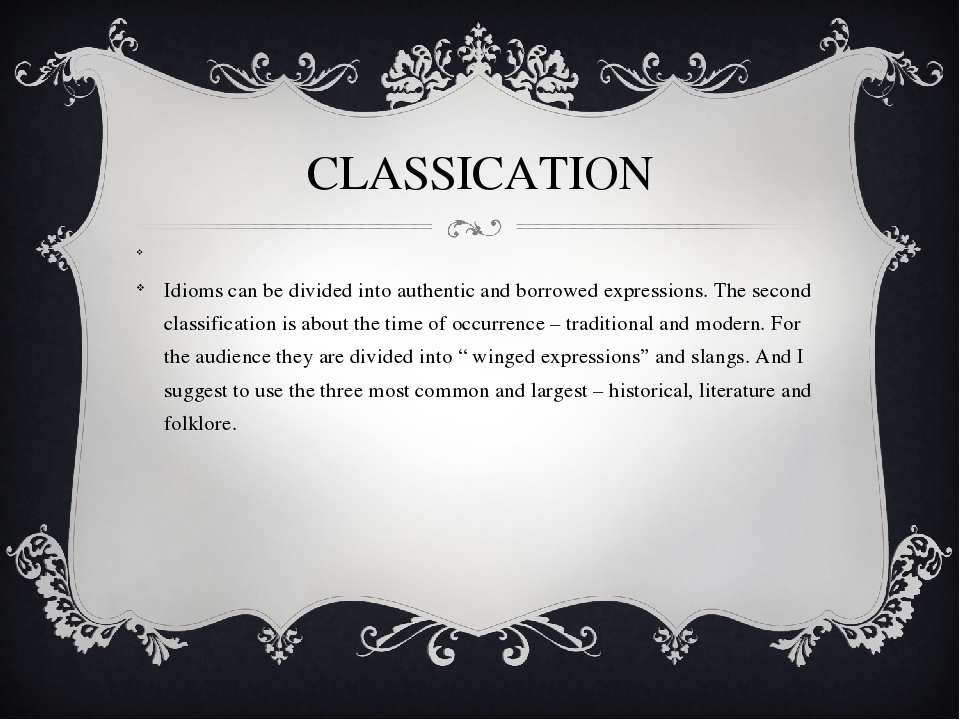 CLASSICATION Idioms can be divided into authentic and borrowed expressions. T...