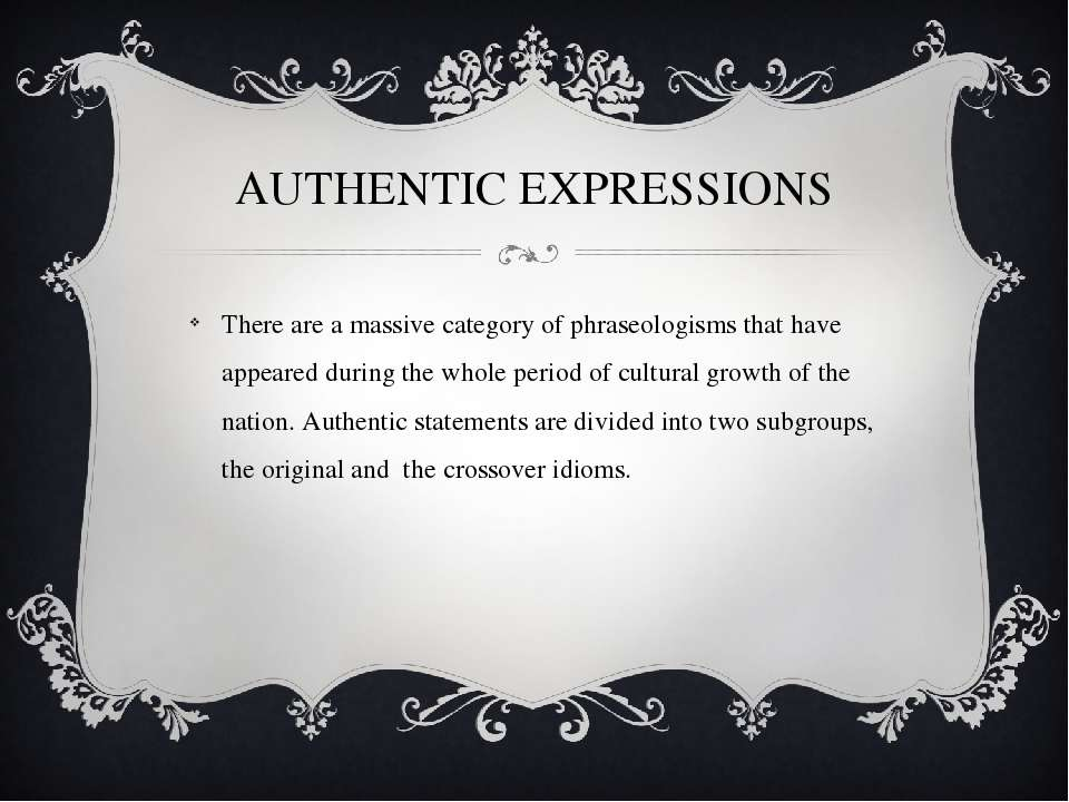 AUTHENTIC EXPRESSIONS There are a massive category of phraseologisms that hav...