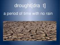 drought[draʊt] a period of time with no rain