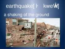 earthquake[ˈɜːθkweɪk] a shaking of the ground