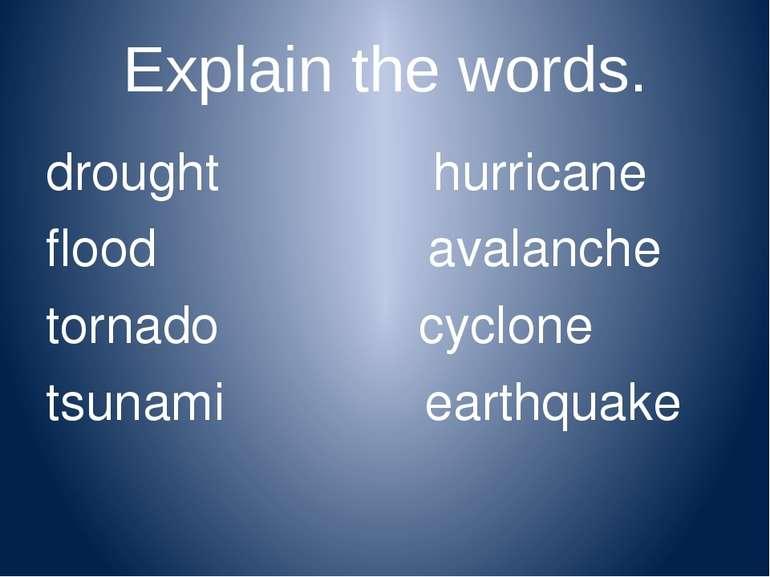 Explain the words. drought hurricane flood avalanche tornado cyclone tsunami ...