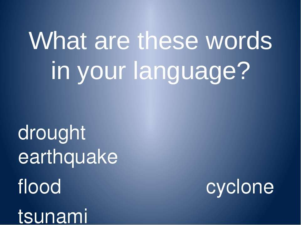 What are these words in your language? drought earthquake flood cyclone tsuna...