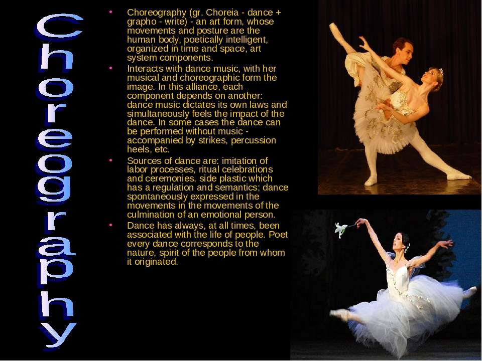 Choreography (gr. Choreia - dance + grapho - write) - an art form, whose move...