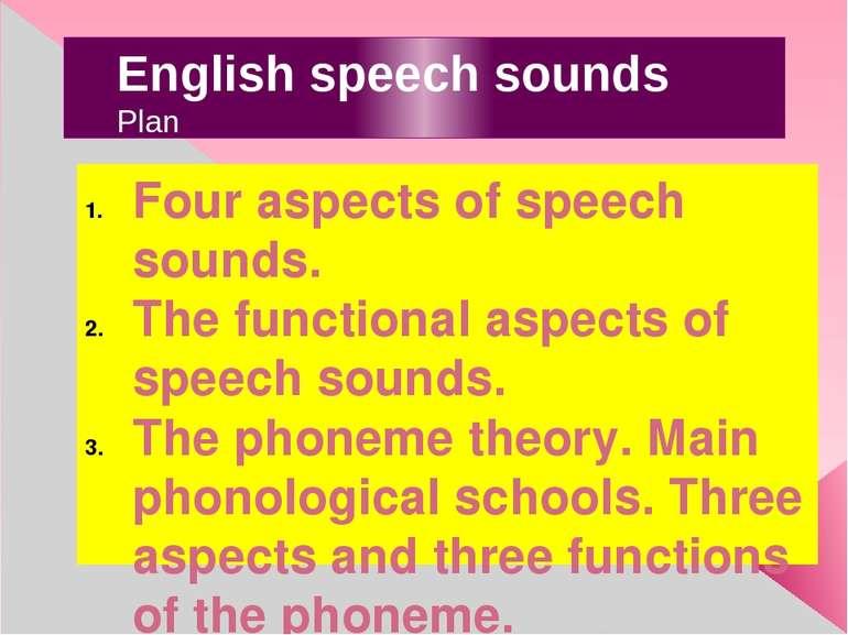 English speech sounds Plan Four aspects of speech sounds. The functional aspe...