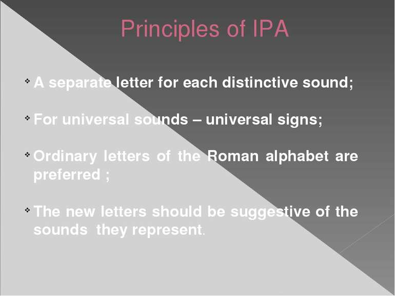 A separate letter for each distinctive sound; For universal sounds – universa...