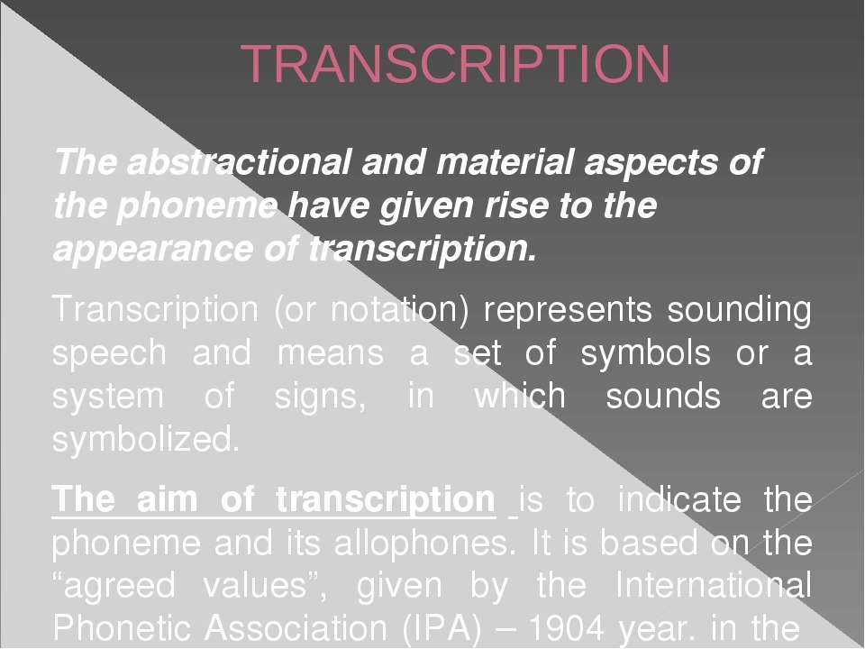 TRANSCRIPTION The abstractional and material aspects of the phoneme have give...
