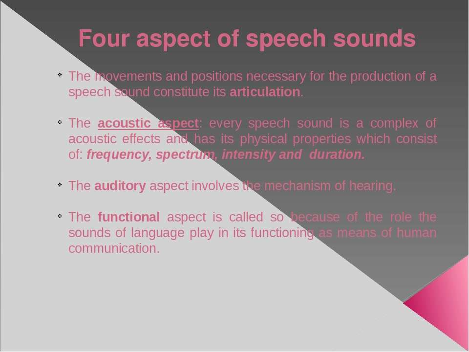 Four aspect of speech sounds The movements and positions necessary for the pr...