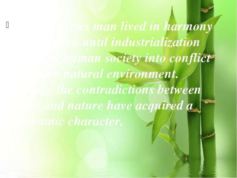 For centuries man lived in harmony with nature until industrialization brough...