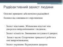 Радіоактивний захист людини Основні принципи забезпечення радіаційної безпеки...