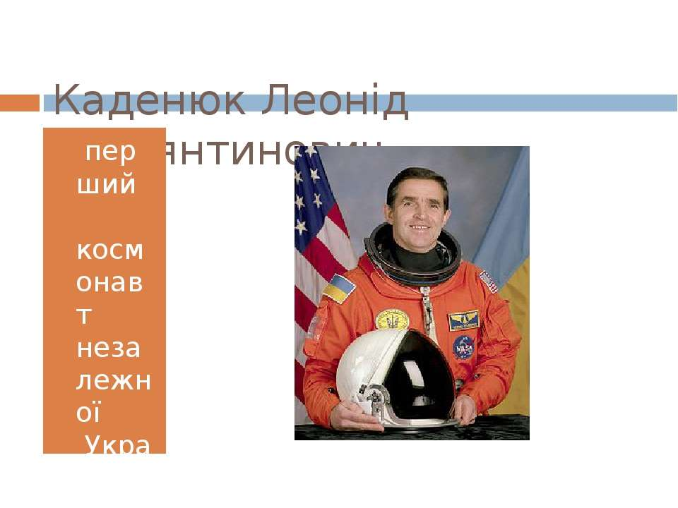 Каденюк Леонід Костянтинович перший космонавт незалежної України.