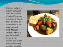 Kitchen Ireland is slightly different from the cuisines of other European cou...