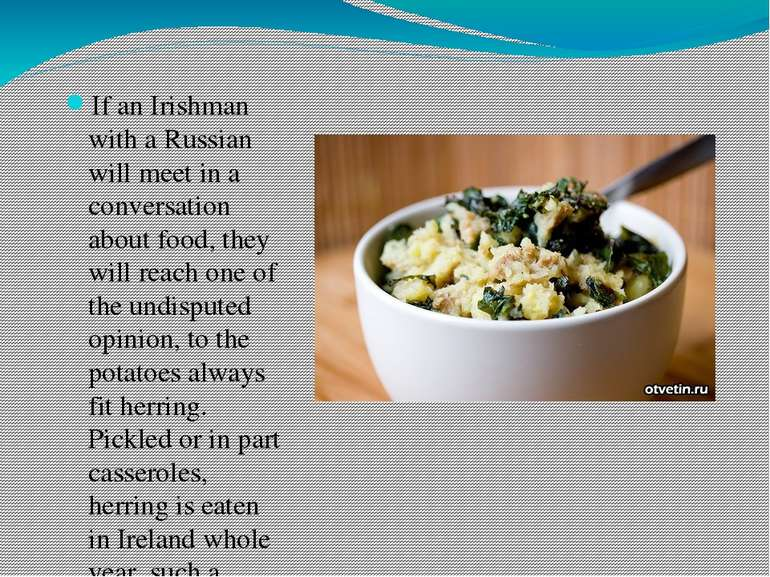 If an Irishman with a Russian will meet in a conversation about food, they wi...