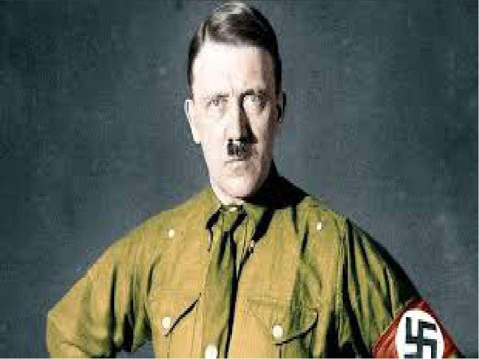 ЦІКАВІ ФАКТИ Адольф Гітлер (1889-1945) — основоположник націонал-соціалізму, ...