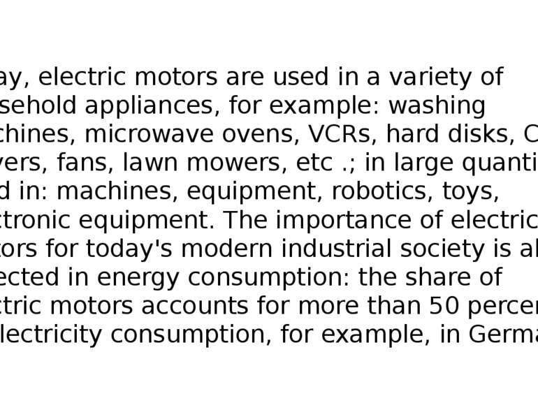 Today, electric motors are used in a variety of household appliances, for exa...