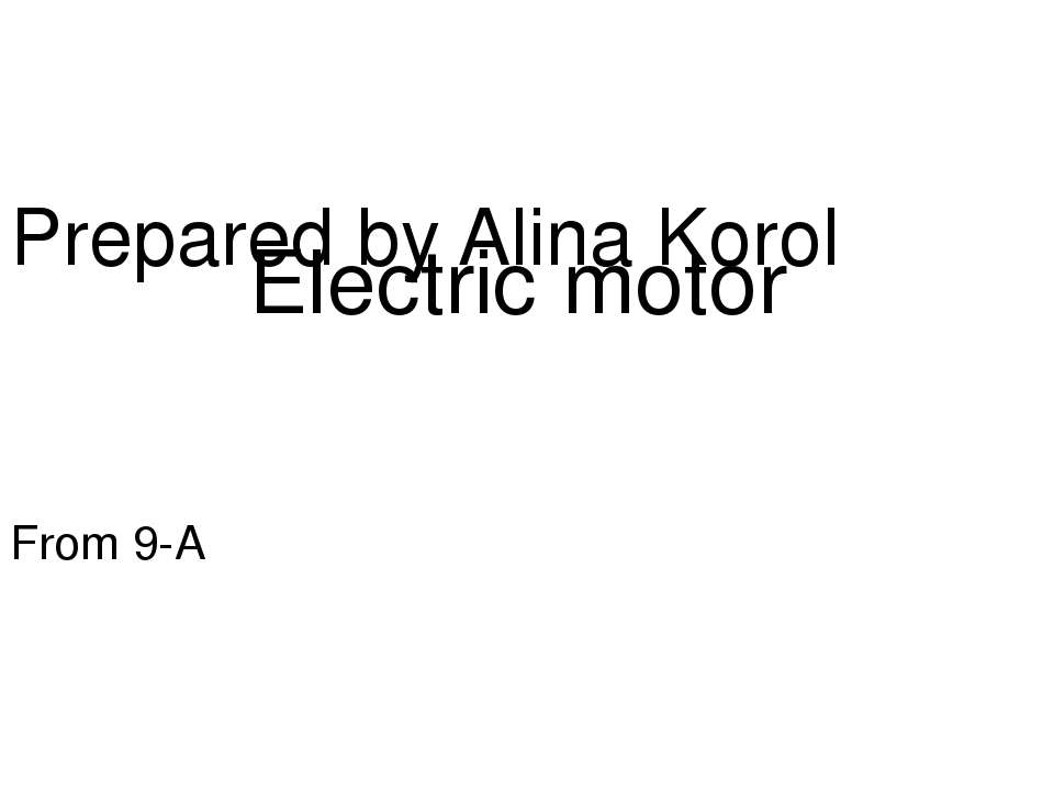 Prepared by Alina Korol From 9-A Electric motor