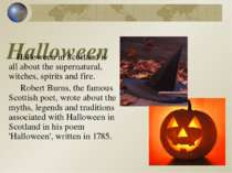 Halloween Halloween in Scotland is all about the supernatural, witches, spiri...