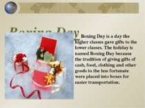 Boxing Day Boxing Day is a day the higher classes gave gifts to the lower cla...