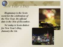 New Year's Day Hogmanay is the Scots word for the celebration of the New Year...