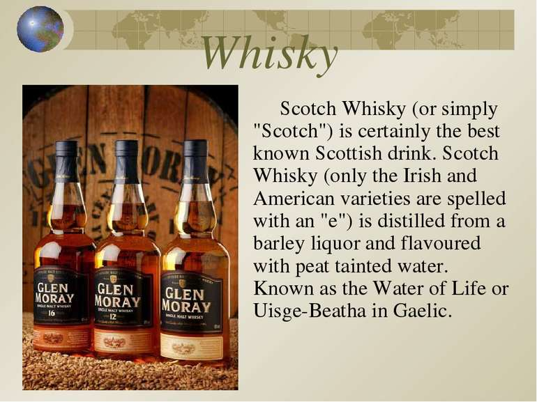 "Whisky Scotch Whisky (or simply ""Scotch"") is certainly the best known Scottis..."