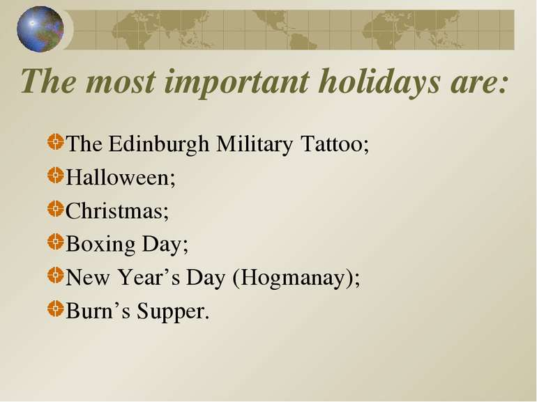 The most important holidays are: The Edinburgh Military Tattoo; Halloween; Ch...