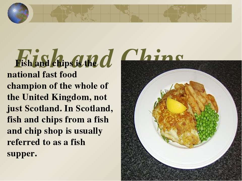Fish and Chips Fish and chips is the national fast food champion of the whole...