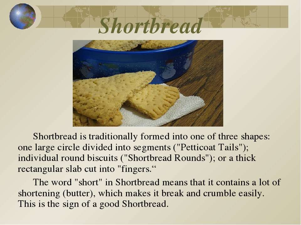 Shortbread Shortbread is traditionally formed into one of three shapes: one l...