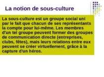 La notion de sous-culture La sous-culture est un groupe social uni par le fai...