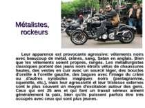 Métalistes, rockeurs Leur apparence est provocante agressive: vêtements noirs...